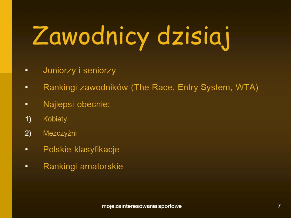 moje zainteresowania sportowe 7 Zawodnicy dzisiaj Juniorzy i seniorzy Rankingi zawodników (The Race, Entry System, WTA) Najlepsi obecnie: 1)Kobiety 2)