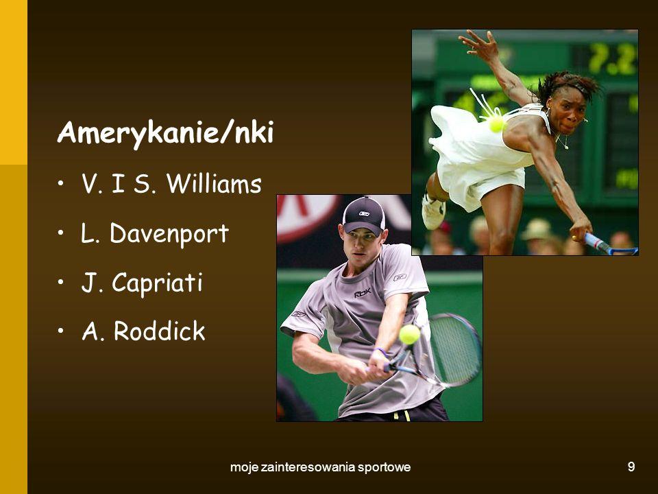 moje zainteresowania sportowe 9 Amerykanie/nki V. I S. Williams L. Davenport J. Capriati A. Roddick