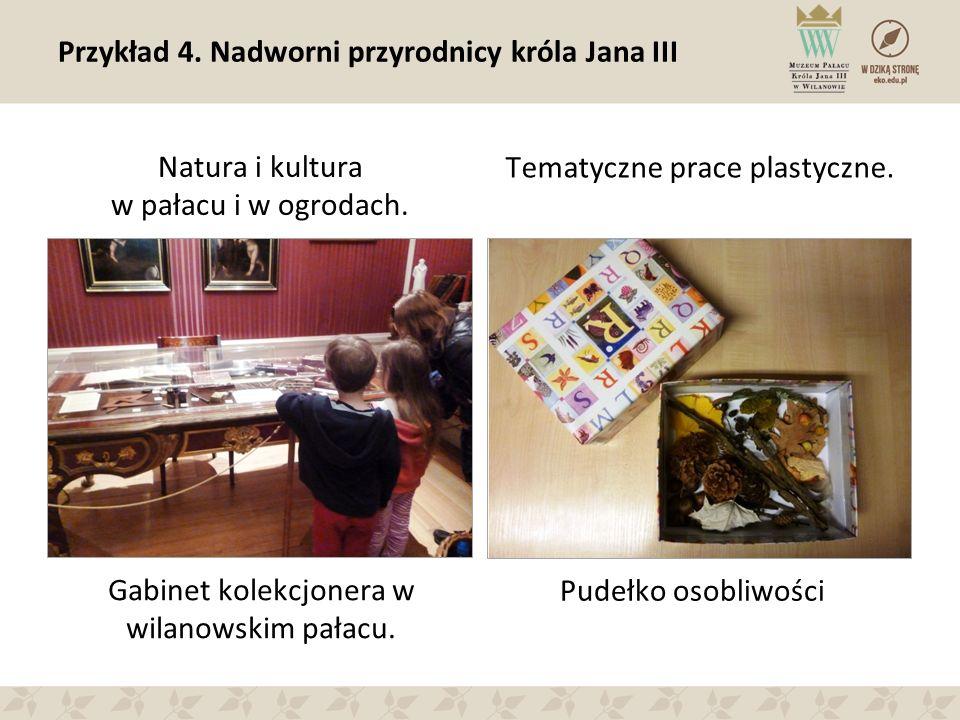 Przykład 4. Nadworni przyrodnicy króla Jana III Natura i kultura w pałacu i w ogrodach.