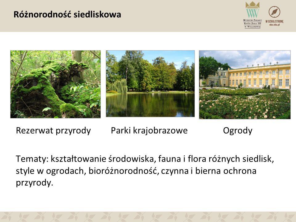 Różnorodność siedliskowa Rezerwat przyrody Parki krajobrazowe Ogrody Tematy: kształtowanie środowiska, fauna i flora różnych siedlisk, style w ogrodach, bioróżnorodność, czynna i bierna ochrona przyrody.