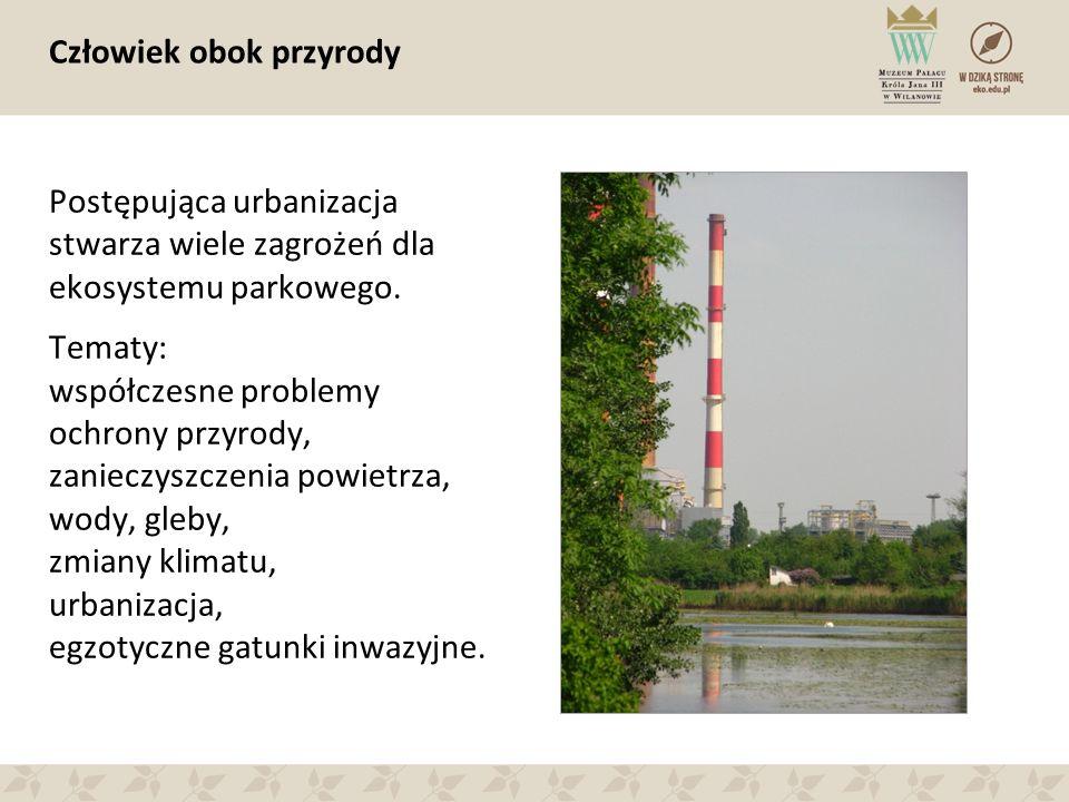 Człowiek obok przyrody Postępująca urbanizacja stwarza wiele zagrożeń dla ekosystemu parkowego. Tematy: współczesne problemy ochrony przyrody, zaniecz
