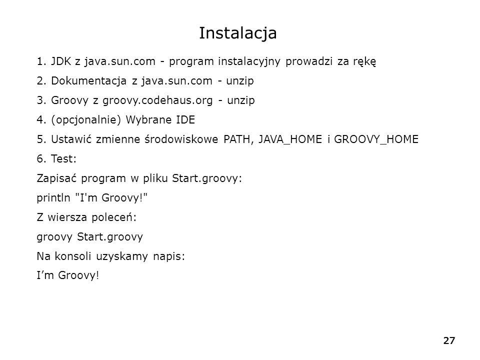 27 Instalacja 1. JDK z java.sun.com - program instalacyjny prowadzi za rękę 2. Dokumentacja z java.sun.com - unzip 3. Groovy z groovy.codehaus.org - u