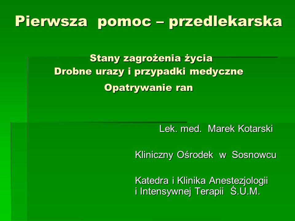 Pierwsza pomoc – przedlekarska Stany zagrożenia życia Drobne urazy i przypadki medyczne Opatrywanie ran Lek. med. Marek Kotarski Lek. med. Marek Kotar
