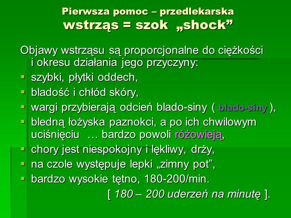 """Pierwsza pomoc – przedlekarska wstrząs = szok """"shock"""" Objawy wstrząsu są proporcjonalne do ciężkości i okresu działania jego przyczyny:  szybki, płyt"""