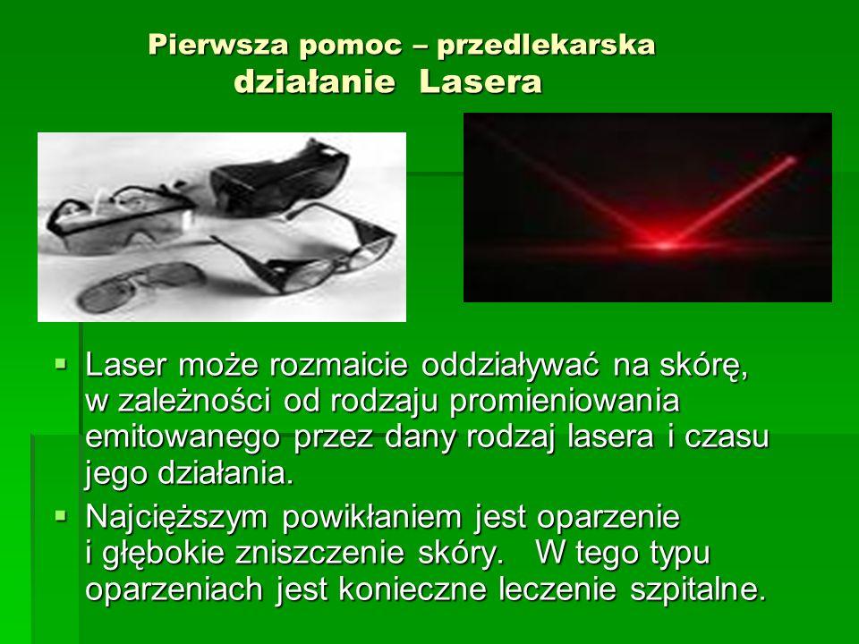 Pierwsza pomoc – przedlekarska działanie Lasera  Laser może rozmaicie oddziaływać na skórę, w zależności od rodzaju promieniowania emitowanego przez