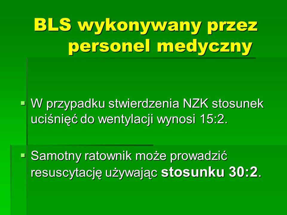 BLS wykonywany przez personel medyczny  W przypadku stwierdzenia NZK stosunek uciśnięć do wentylacji wynosi 15:2.  Samotny ratownik może prowadzić r