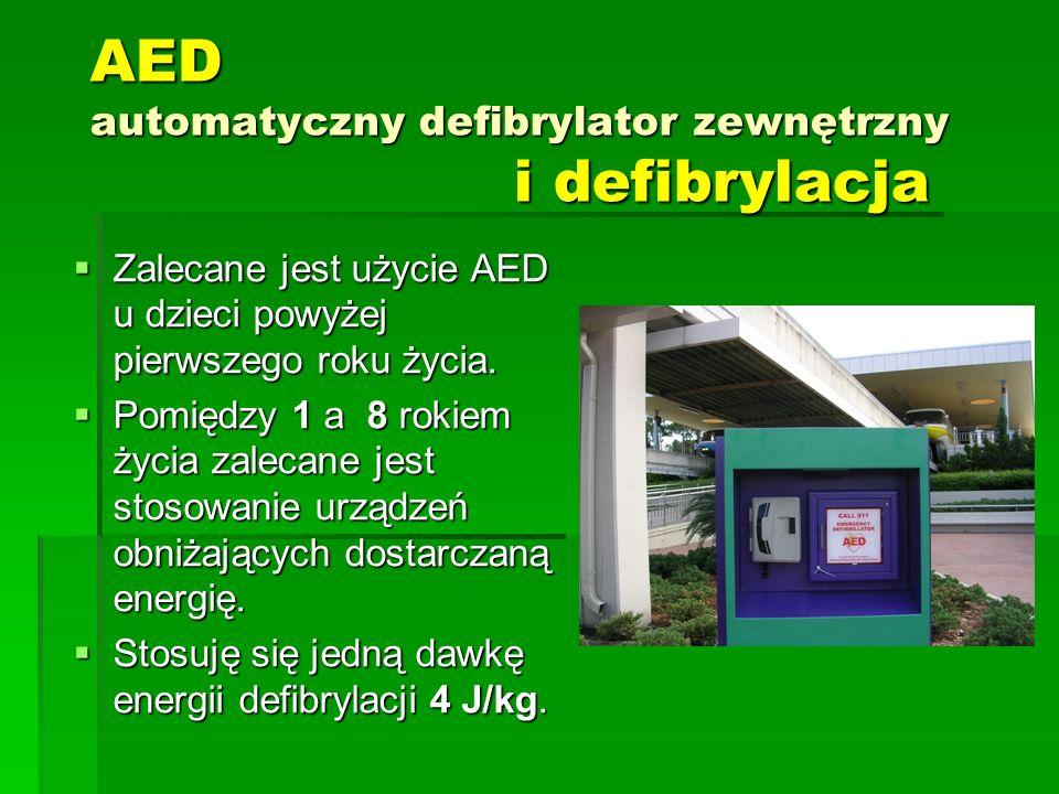 AED automatyczny defibrylator zewnętrzny i defibrylacja  Zalecane jest użycie AED u dzieci powyżej pierwszego roku życia.  Pomiędzy 1 a 8 rokiem życ