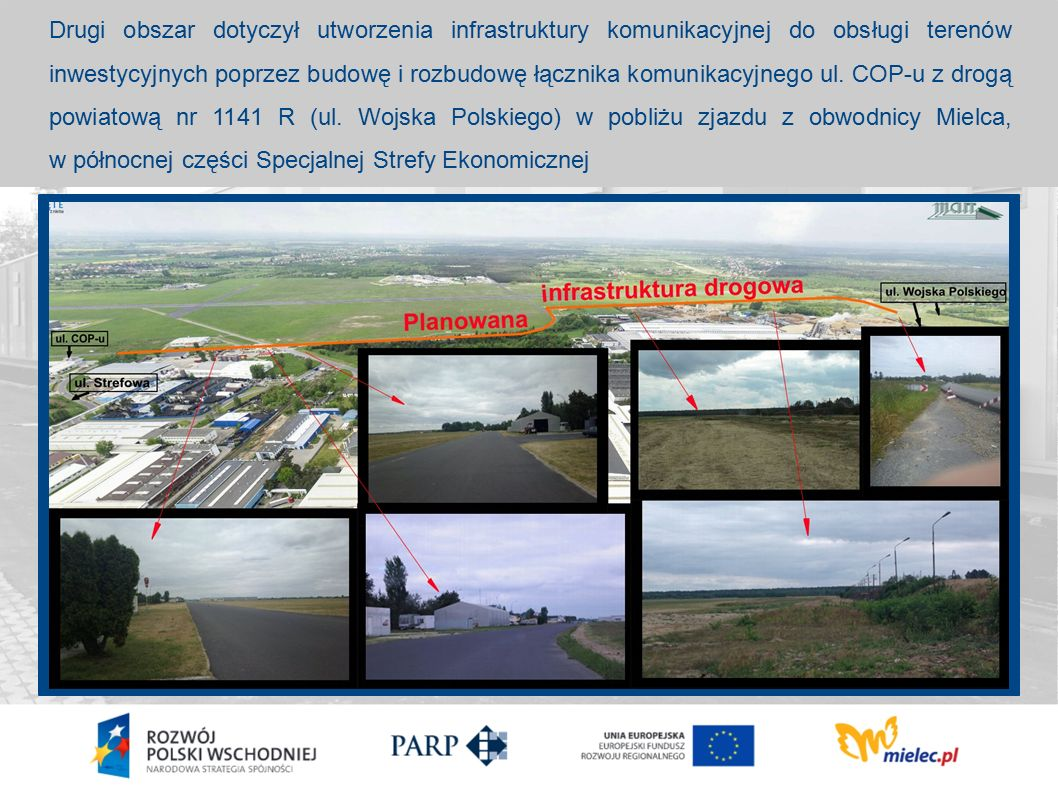 Drugi obszar dotyczył utworzenia infrastruktury komunikacyjnej do obsługi terenów inwestycyjnych poprzez budowę i rozbudowę łącznika komunikacyjnego ul.