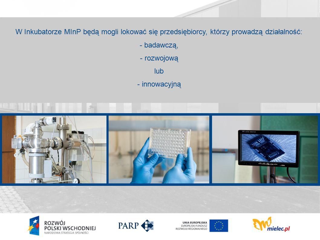 W Inkubatorze MInP będą mogli lokować się przedsiębiorcy, którzy prowadzą działalność: - badawczą, - rozwojową lub - innowacyjną
