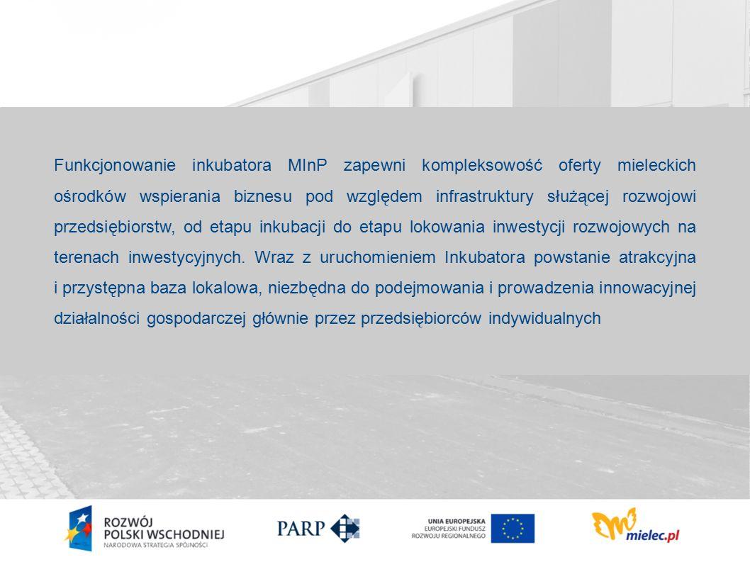 Funkcjonowanie inkubatora MInP zapewni kompleksowość oferty mieleckich ośrodków wspierania biznesu pod względem infrastruktury służącej rozwojowi przedsiębiorstw, od etapu inkubacji do etapu lokowania inwestycji rozwojowych na terenach inwestycyjnych.