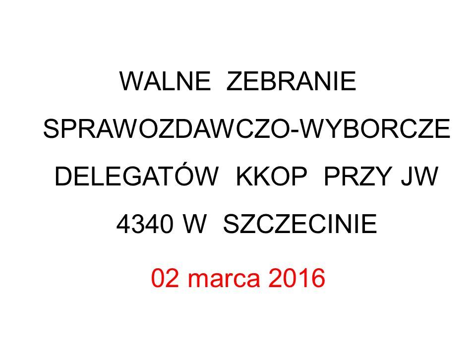 WALNE ZEBRANIE SPRAWOZDAWCZO-WYBORCZE DELEGATÓW KKOP PRZY JW 4340 W SZCZECINIE 02 marca 2016