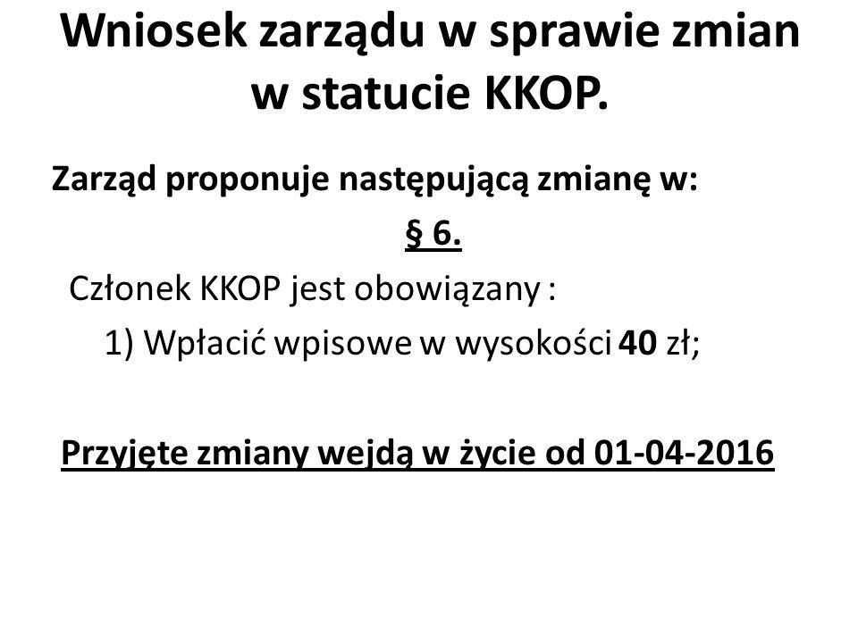Wniosek zarządu w sprawie zmian w statucie KKOP. Zarząd proponuje następującą zmianę w: § 6.