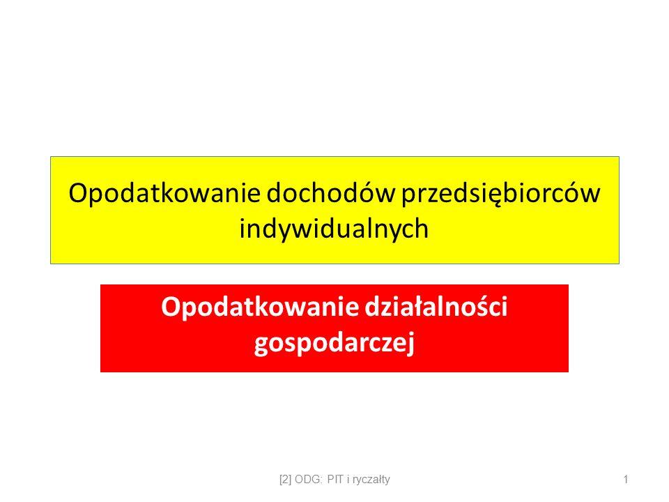 Opodatkowanie dochodów przedsiębiorców indywidualnych Opodatkowanie działalności gospodarczej [2] ODG: PIT i ryczałty1