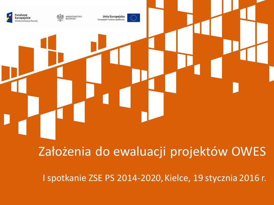 I spotkanie ZSE PS 2014-2020, Kielce, 19 stycznia 2016 r. Założenia do ewaluacji projektów OWES