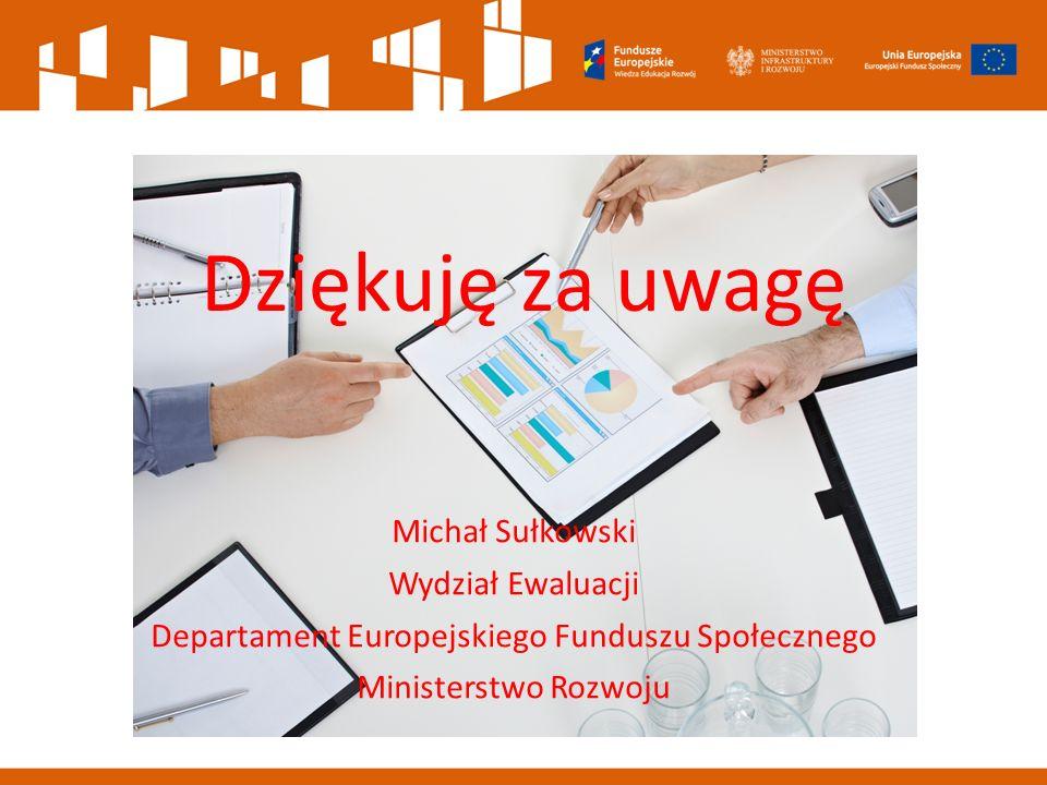 Michał Sułkowski Wydział Ewaluacji Departament Europejskiego Funduszu Społecznego Ministerstwo Rozwoju Dziękuję za uwagę