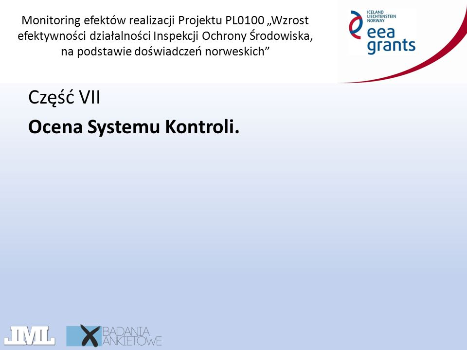 """Monitoring efektów realizacji Projektu PL0100 """"Wzrost efektywności działalności Inspekcji Ochrony Środowiska, na podstawie doświadczeń norweskich Część VII Ocena Systemu Kontroli."""