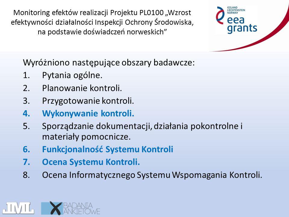 """Monitoring efektów realizacji Projektu PL0100 """"Wzrost efektywności działalności Inspekcji Ochrony Środowiska, na podstawie doświadczeń norweskich Wyróżniono następujące obszary badawcze: 1.Pytania ogólne."""