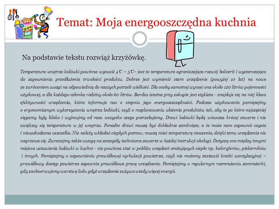 Temat: Moja energooszczędna kuchnia Na podstawie tekstu rozwiąż krzyżówkę. Temperatura wnętrza lodówki powinna wynosić 4 ̊ C – 5 ̊ C– jest to temperat