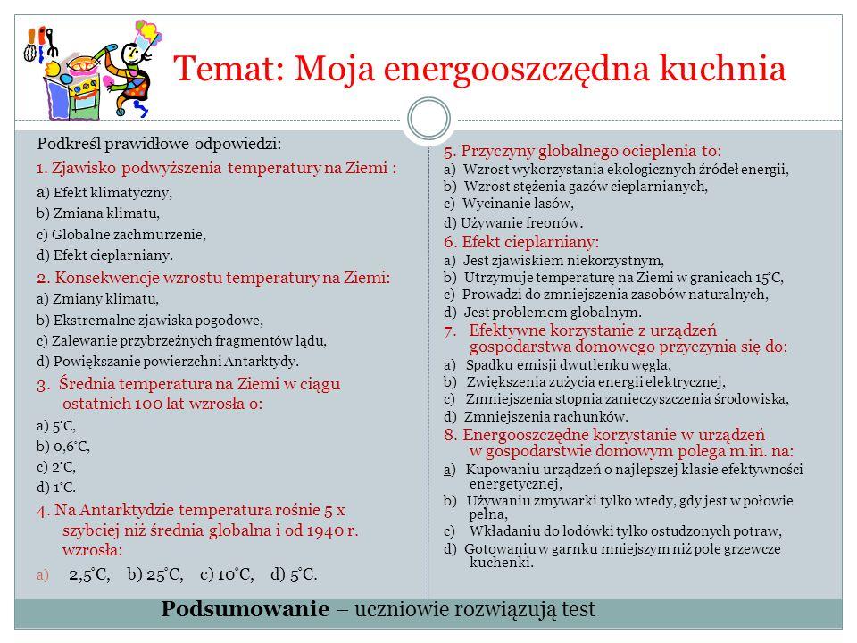 Temat: Moja energooszczędna kuchnia Podkreśl prawidłowe odpowiedzi: 1. Zjawisko podwyższenia temperatury na Ziemi : a ) Efekt klimatyczny, b) Zmiana k