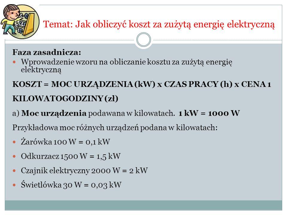 Temat: Jak obliczyć koszt za zużytą energię elektryczną Faza zasadnicza: Wprowadzenie wzoru na obliczanie kosztu za zużytą energię elektryczną KOSZT =