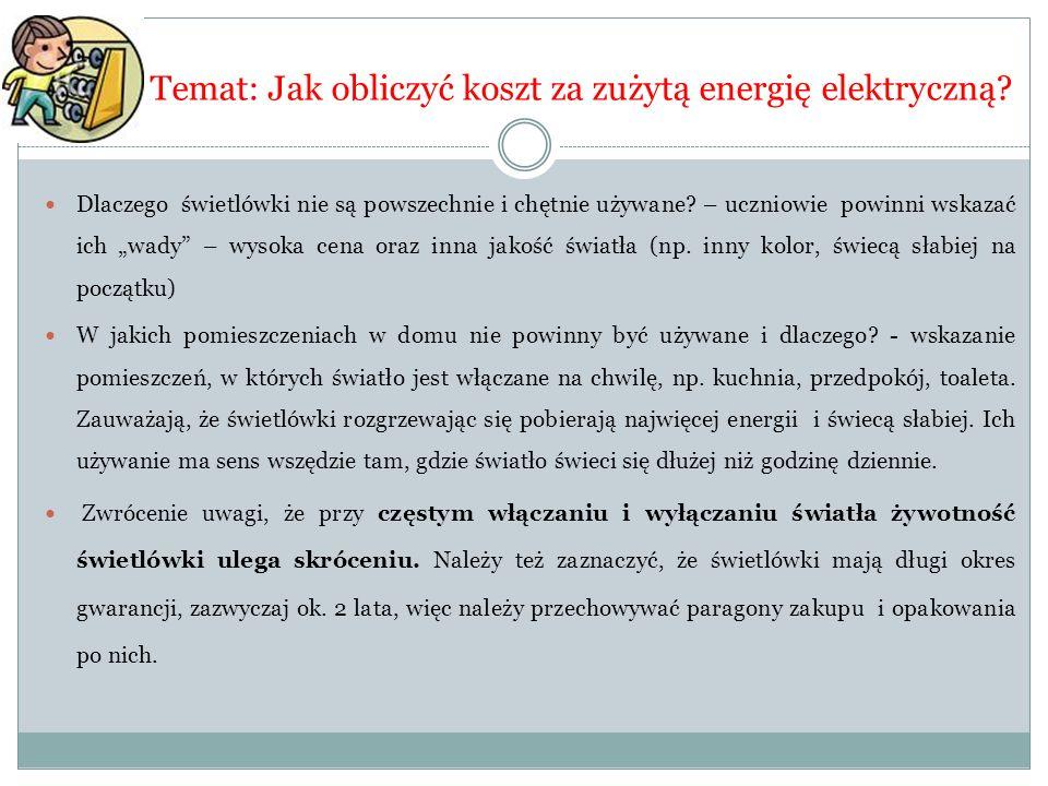 """Temat: Jak obliczyć koszt za zużytą energię elektryczną? Dlaczego świetlówki nie są powszechnie i chętnie używane? – uczniowie powinni wskazać ich """"wa"""
