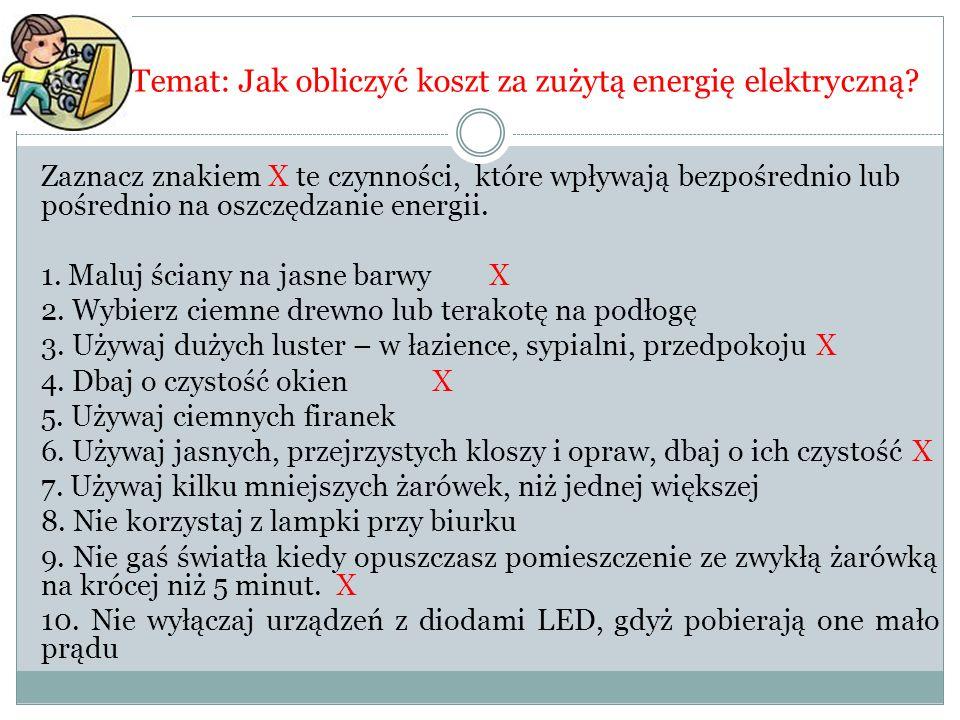 Temat: Jak obliczyć koszt za zużytą energię elektryczną? Zaznacz znakiem X te czynności, które wpływają bezpośrednio lub pośrednio na oszczędzanie ene
