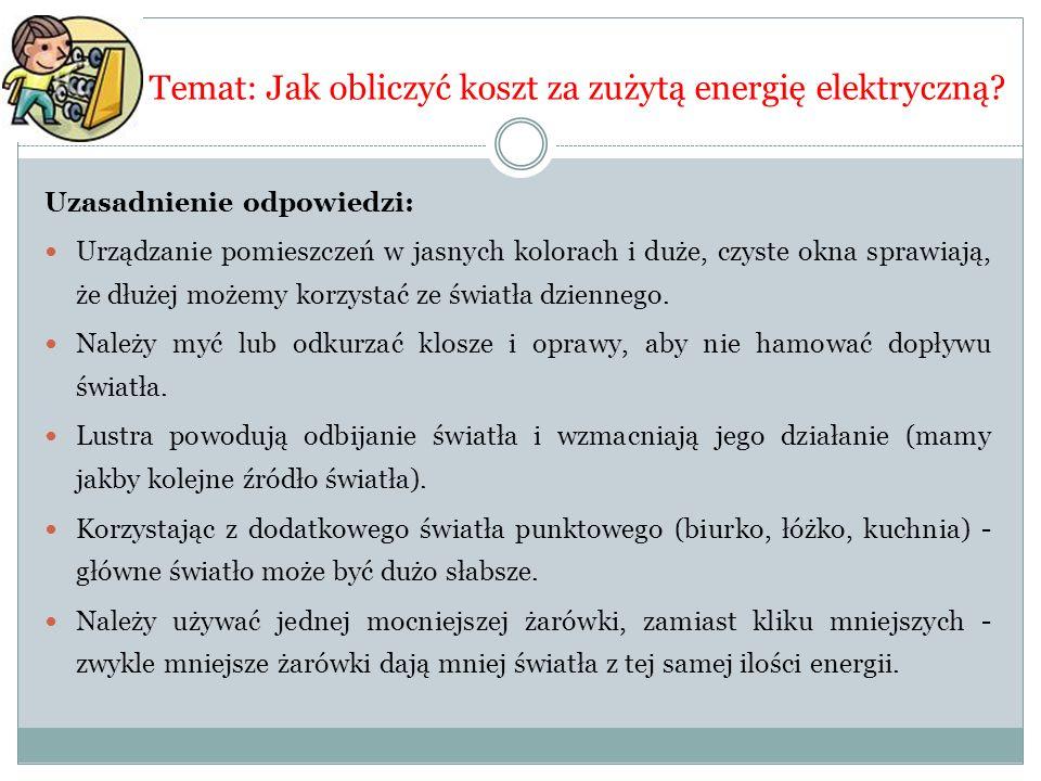 Temat: Jak obliczyć koszt za zużytą energię elektryczną? Uzasadnienie odpowiedzi: Urządzanie pomieszczeń w jasnych kolorach i duże, czyste okna sprawi