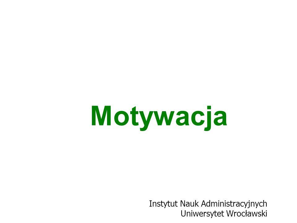 Instytut Nauk Administracyjnych Uniwersytet Wrocławski Motywacja