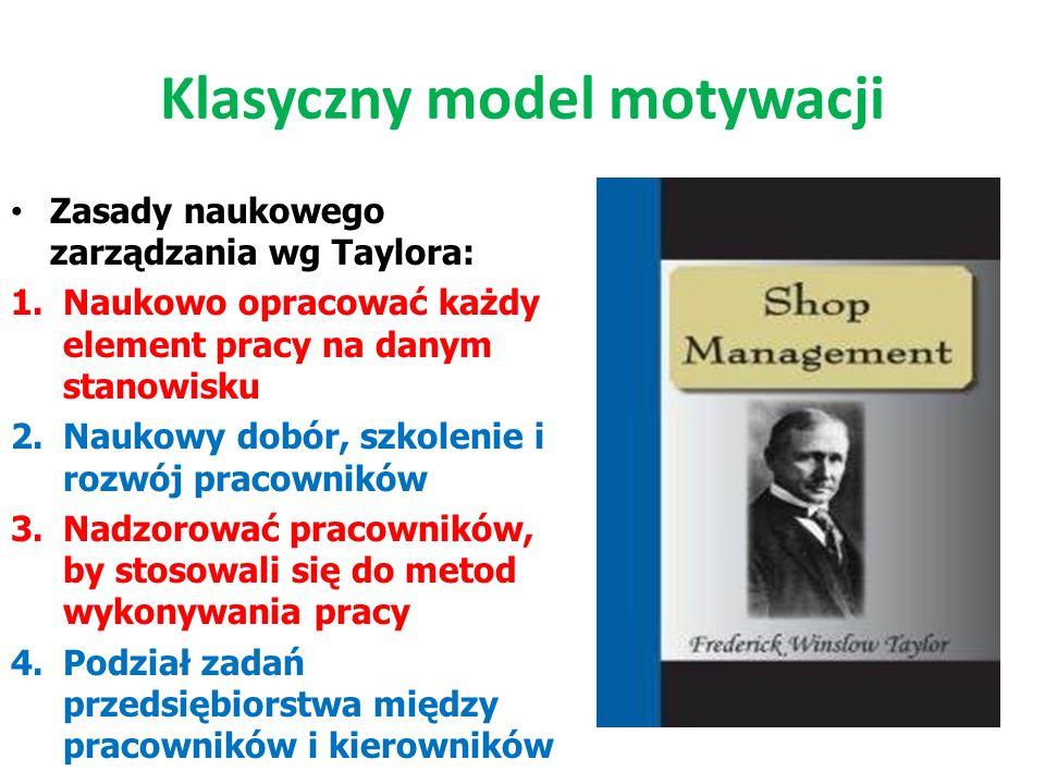 Motywacja Model klasyczny Podstawowy element motywacji stanowi wynagrodzenie robotnika bezpośrednio związane z wykonywanym zadaniem HOMO OECONOMICUS – człowiek jest istotą racjonalną, która dąży do maksymalizacji własnych korzyści, którymi w miejscu pracy są zarobki