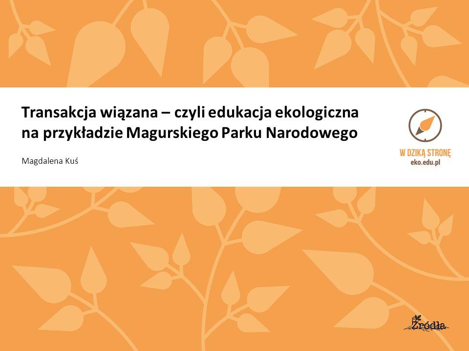Transakcja wiązana – czyli edukacja ekologiczna na przykładzie Magurskiego Parku Narodowego Magdalena Kuś