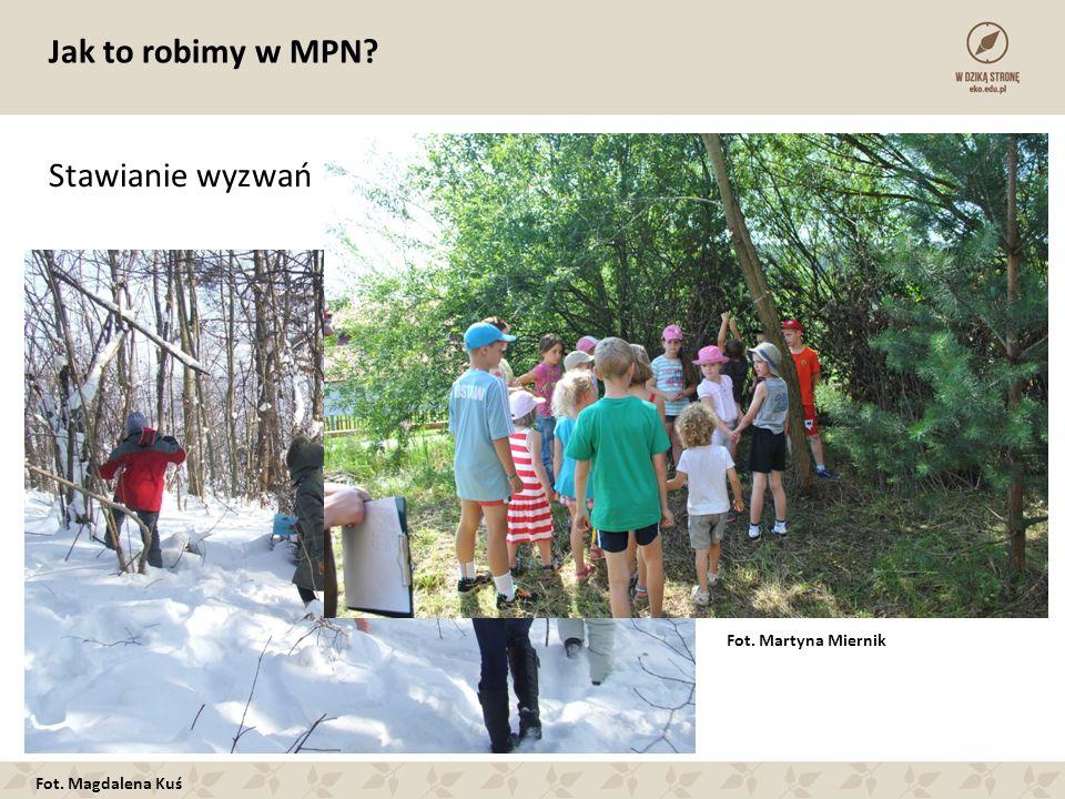 Jak to robimy w MPN Stawianie wyzwań Fot. Martyna Miernik Fot. Magdalena Kuś