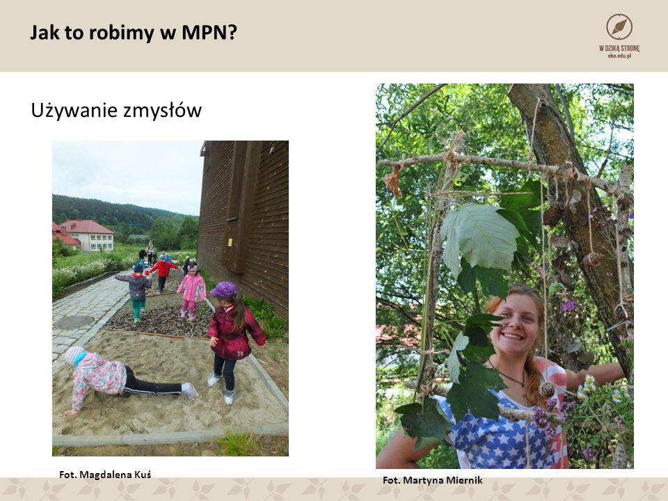 Jak to robimy w MPN? Używanie zmysłów Fot. Martyna Miernik Fot. Magdalena Kuś