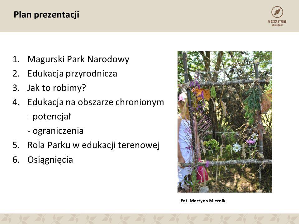 Plan prezentacji 1.Magurski Park Narodowy 2.Edukacja przyrodnicza 3.Jak to robimy.