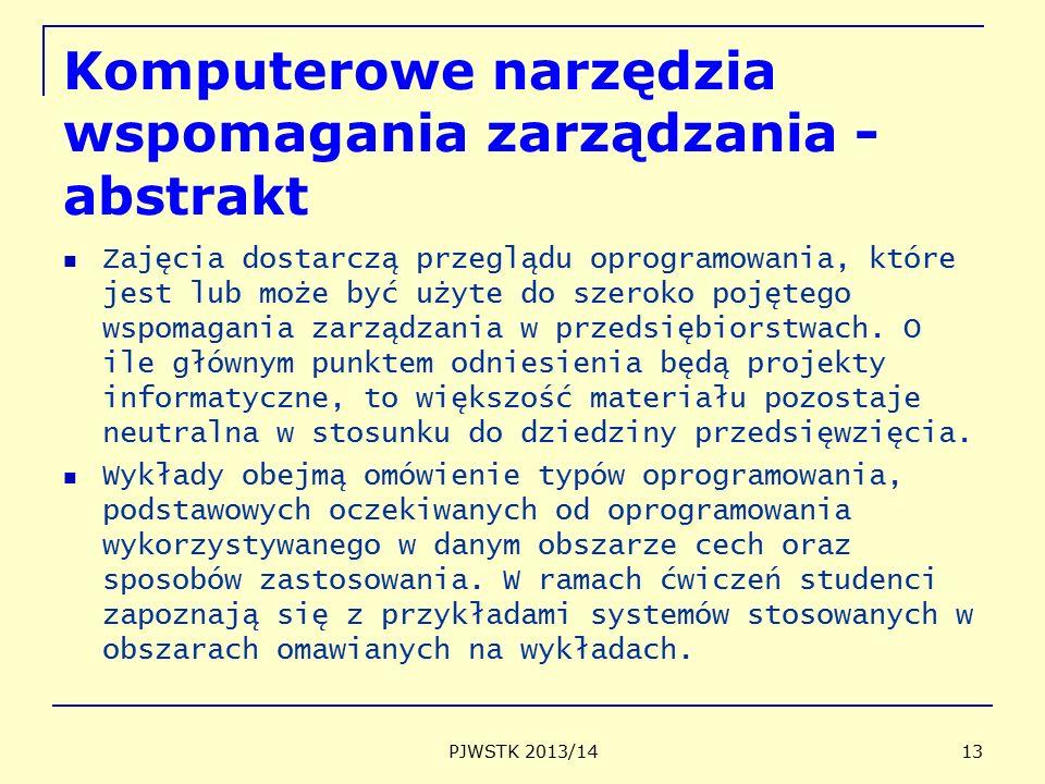 Komputerowe narzędzia wspomagania zarządzania - abstrakt Zajęcia dostarczą przeglądu oprogramowania, które jest lub może być użyte do szeroko pojętego