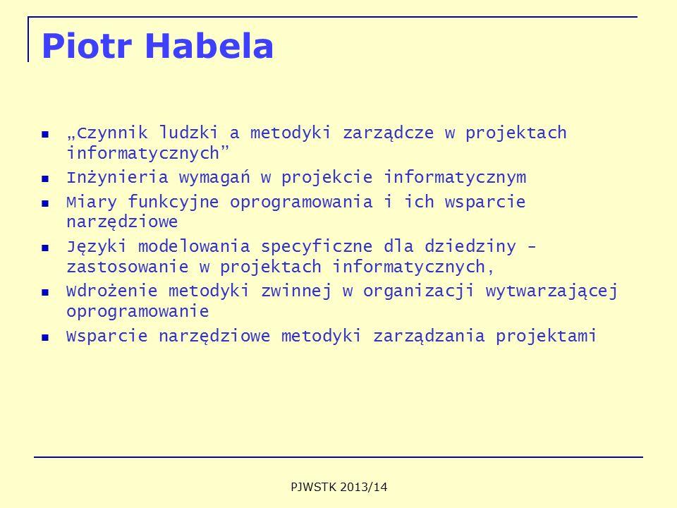 """Piotr Habela """"Czynnik ludzki a metodyki zarządcze w projektach informatycznych Inżynieria wymagań w projekcie informatycznym Miary funkcyjne oprogramowania i ich wsparcie narzędziowe Języki modelowania specyficzne dla dziedziny - zastosowanie w projektach informatycznych, Wdrożenie metodyki zwinnej w organizacji wytwarzającej oprogramowanie Wsparcie narzędziowe metodyki zarządzania projektami PJWSTK 2013/14"""