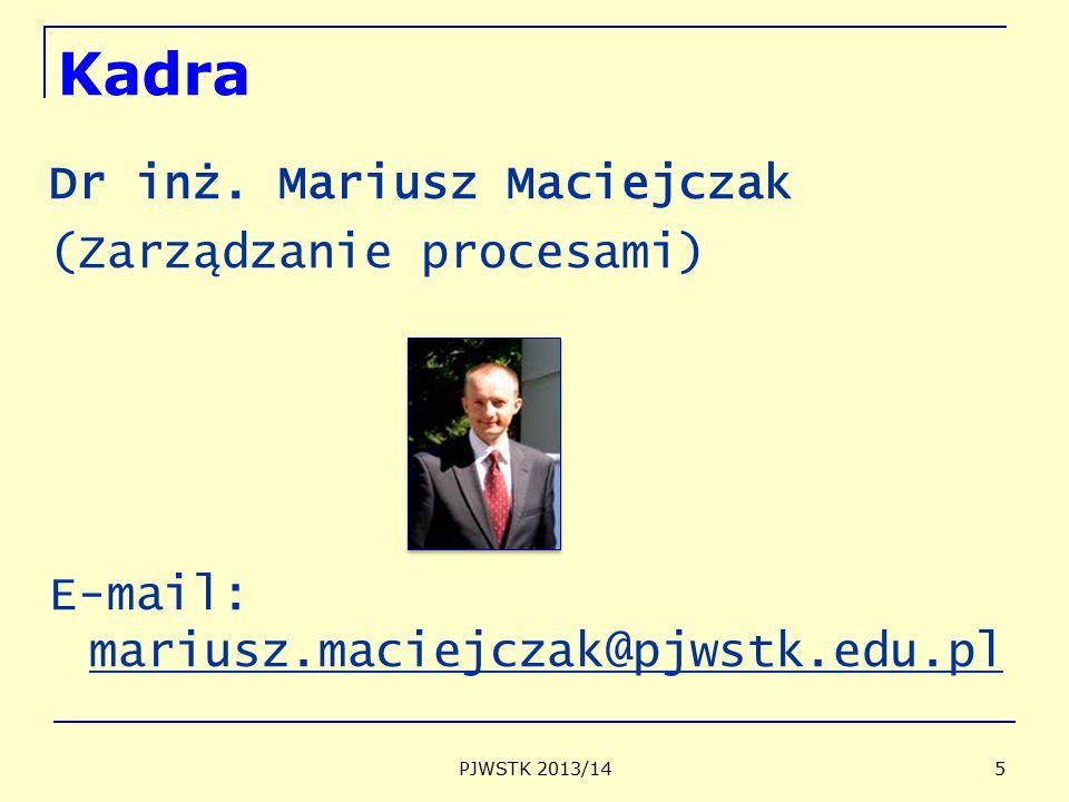 5 Kadra Dr inż. Mariusz Maciejczak (Zarządzanie procesami) E-mail: mariusz.maciejczak@pjwstk.edu.pl