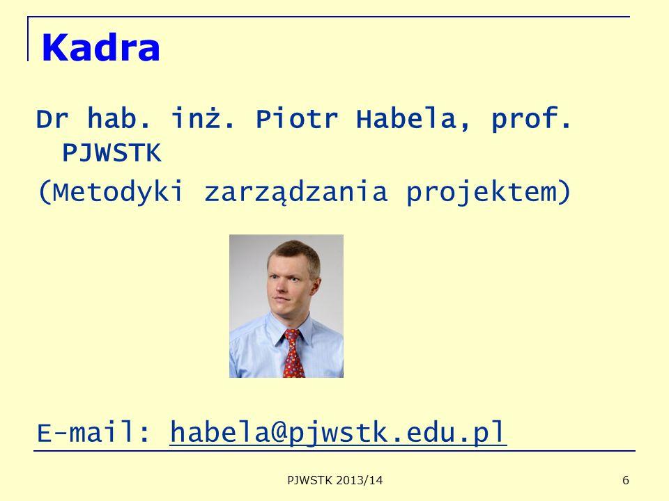 PJWSTK 2013/14 6 Kadra Dr hab. inż. Piotr Habela, prof. PJWSTK (Metodyki zarządzania projektem) E-mail: habela@pjwstk.edu.pl
