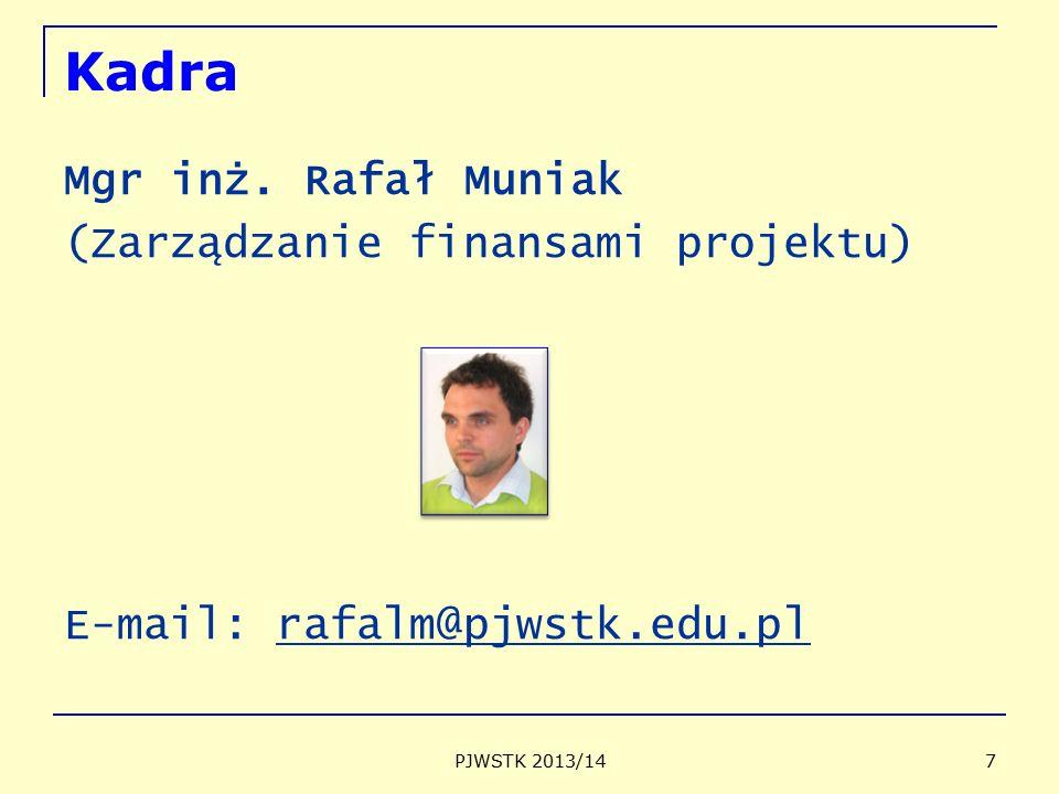 PJWSTK 2013/14 7 Kadra Mgr inż. Rafał Muniak (Zarządzanie finansami projektu) E-mail: rafalm@pjwstk.edu.pl