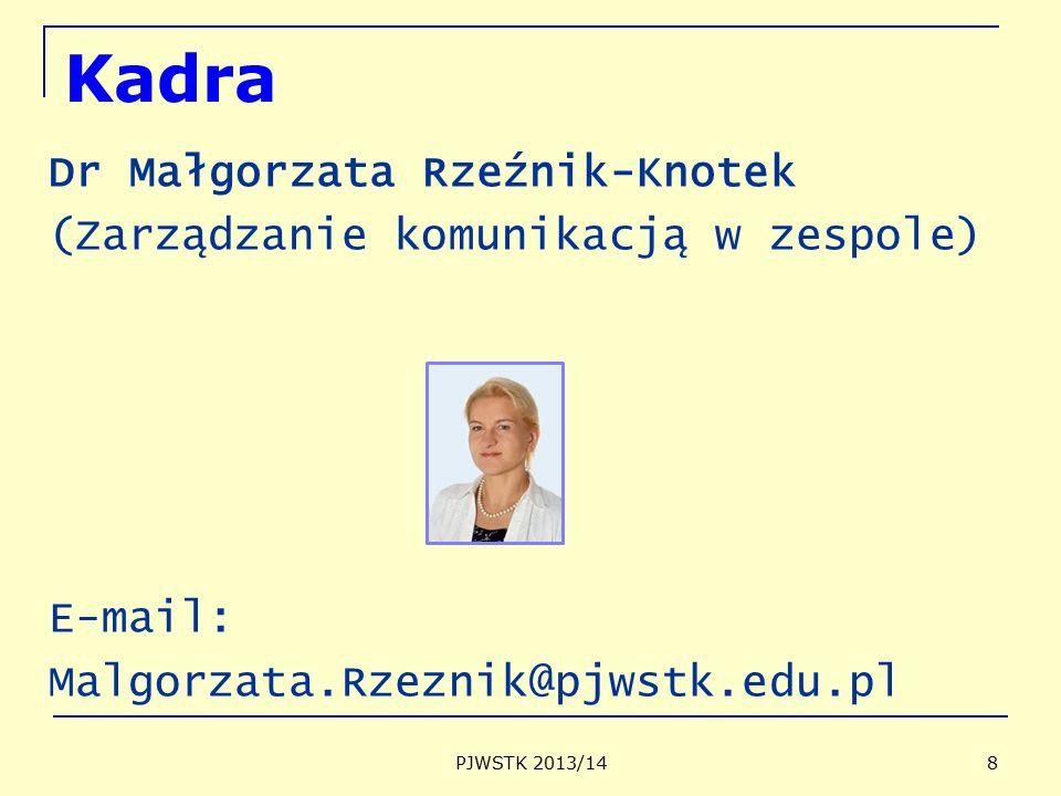 Kadra Dr Małgorzata Rzeźnik-Knotek (Zarządzanie komunikacją w zespole) E-mail: Malgorzata.Rzeznik@pjwstk.edu.pl PJWSTK 2013/14 8
