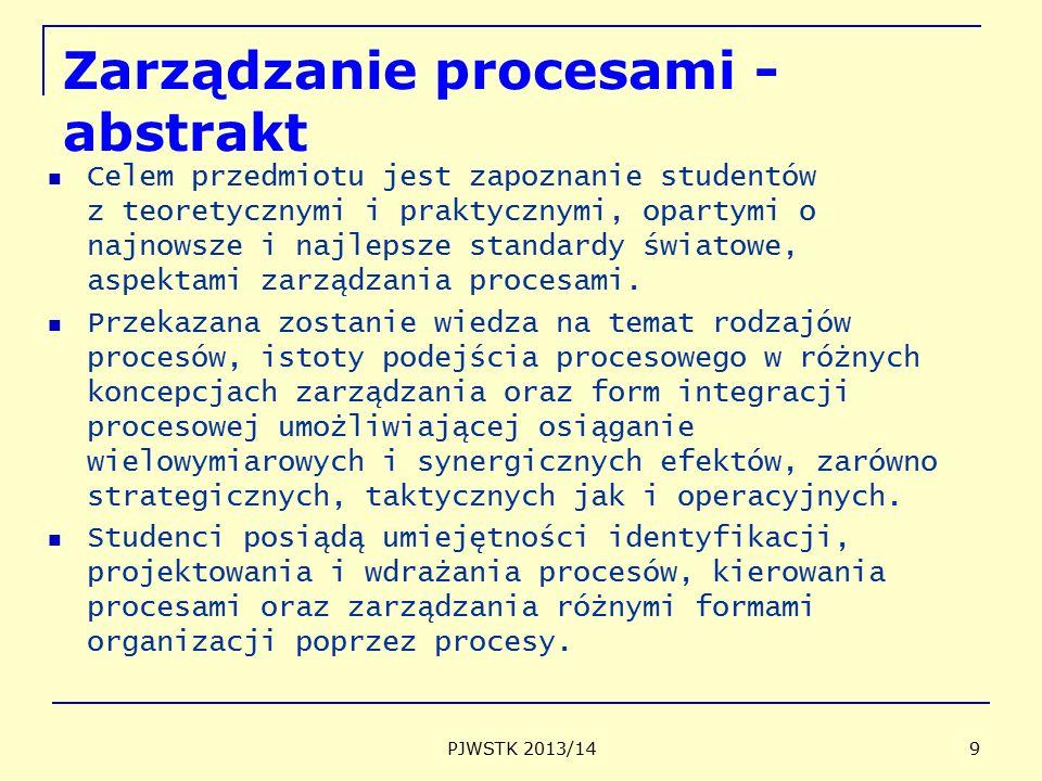 Zarządzanie procesami - abstrakt Celem przedmiotu jest zapoznanie studentów z teoretycznymi i praktycznymi, opartymi o najnowsze i najlepsze standardy