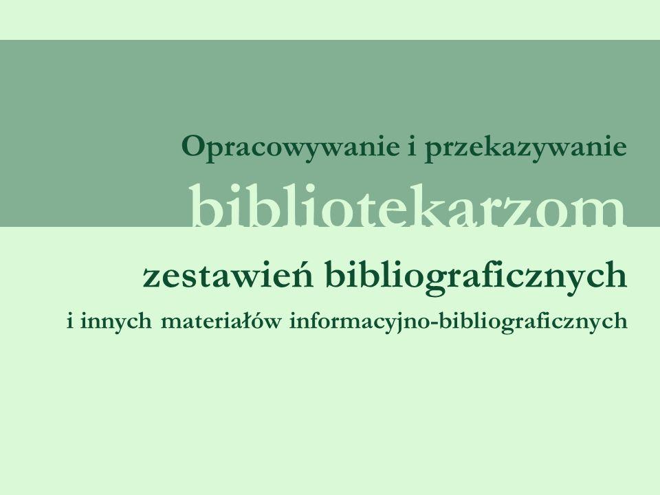 Opracowywanie i przekazywanie bibliotekarzom zestawień bibliograficznych i innych materiałów informacyjno-bibliograficznych