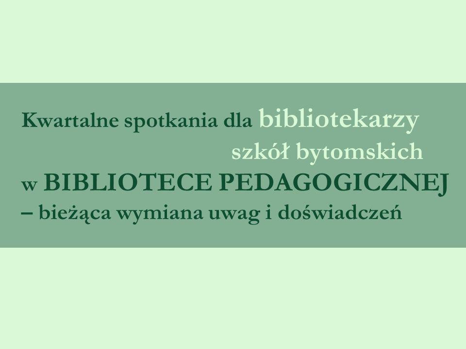 Kwartalne spotkania dla bibliotekarzy szkół bytomskich w BIBLIOTECE PEDAGOGICZNEJ – bieżąca wymiana uwag i doświadczeń