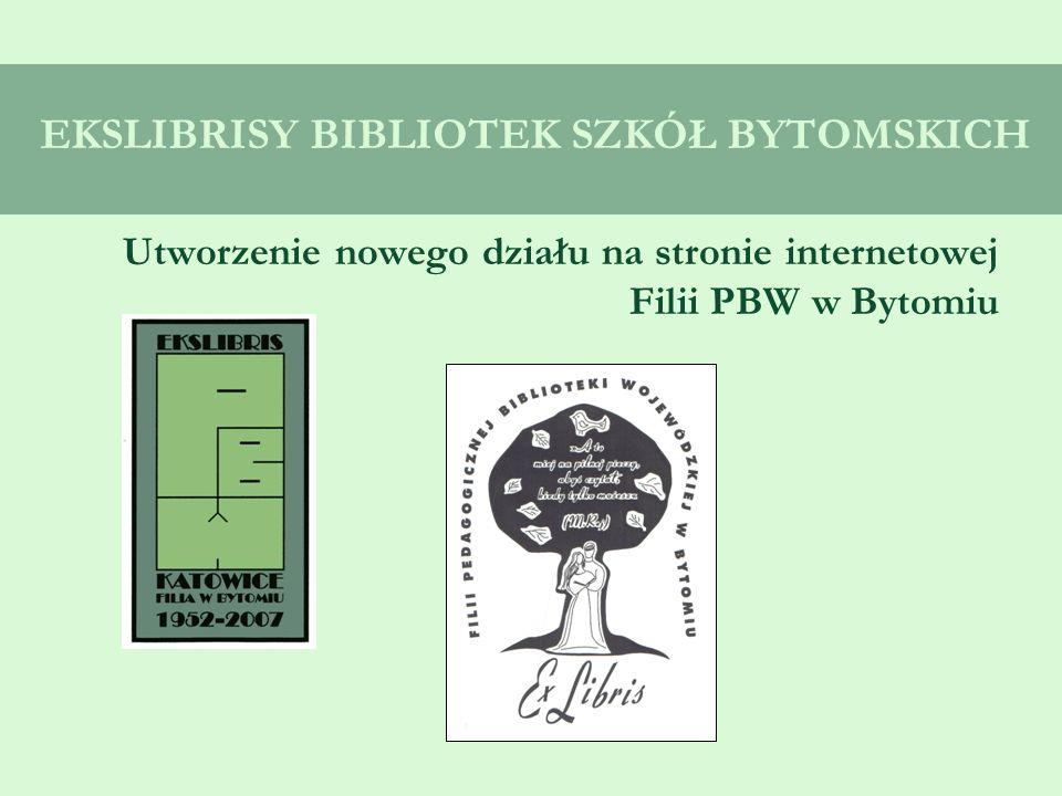 EKSLIBRISY BIBLIOTEK SZKÓŁ BYTOMSKICH Utworzenie nowego działu na stronie internetowej Filii PBW w Bytomiu
