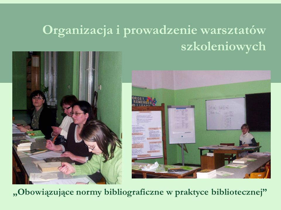 """Organizacja i prowadzenie warsztatów szkoleniowych """"Obowiązujące normy bibliograficzne w praktyce bibliotecznej"""