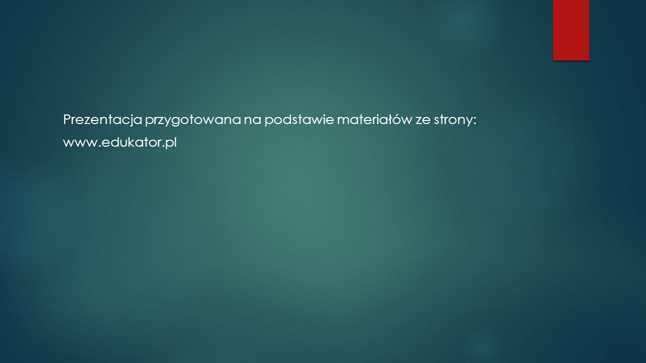 Prezentacja przygotowana na podstawie materiałów ze strony: www.edukator.pl