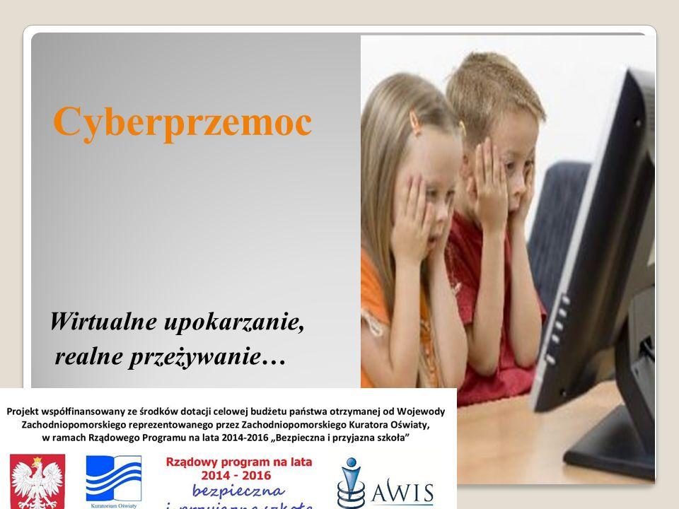Cyberprzemoc Wirtualne upokarzanie, realne przeżywanie…