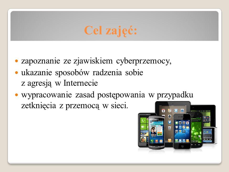 Cel zajęć: zapoznanie ze zjawiskiem cyberprzemocy, ukazanie sposobów radzenia sobie z agresją w Internecie wypracowanie zasad postępowania w przypadku