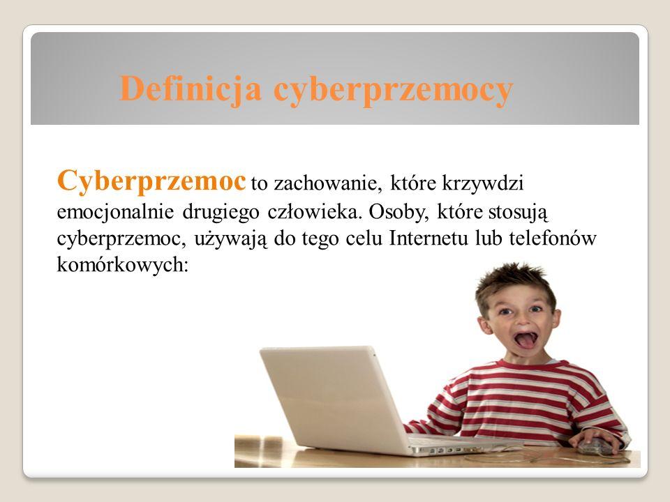Definicja cyberprzemocy Cyberprzemoc to zachowanie, które krzywdzi emocjonalnie drugiego człowieka. Osoby, które stosują cyberprzemoc, używają do tego