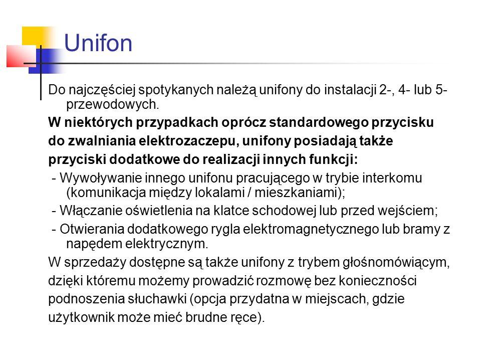 Do najczęściej spotykanych należą unifony do instalacji 2-, 4- lub 5- przewodowych. W niektórych przypadkach oprócz standardowego przycisku do zwalnia