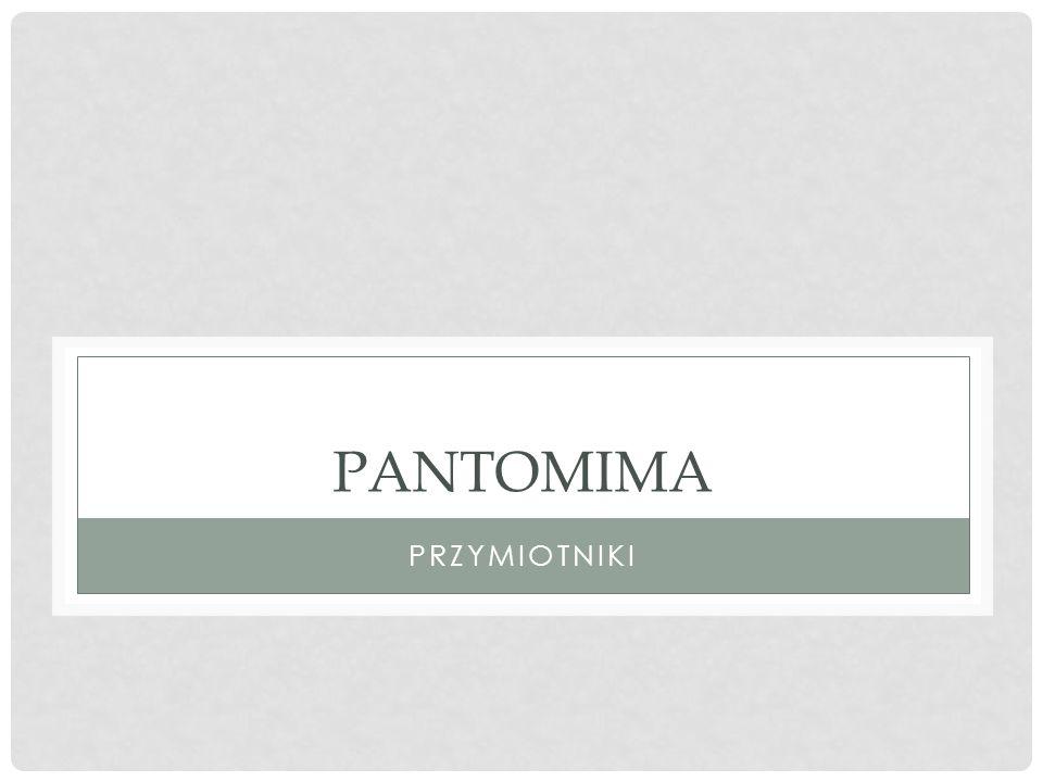 PANTOMIMA PRZYMIOTNIKI